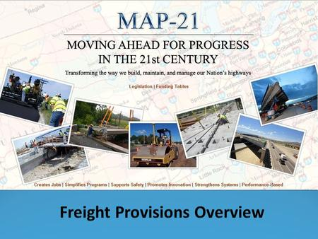 MAP-21 themes Strengthens America's highway and public transportation systems Creates jobs and supports economic growth Supports the Department's aggressive.