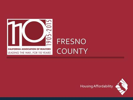 FRESNO COUNTY Housing Affordability. MEDIAN PRICE OF EXISTING DETACHED HOMES Fresno County, January 2015: $211,470, Up 14.9% YTY SERIES: Median Price.