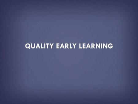 QUALITY EARLY LEARNING. HOW TO USE THIS PRESENTATION DECK  This slide deck has been created by the U.S. Department of Education as a resource tool for.