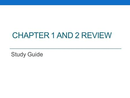 Chapter 1 and 2 Review Study Guide.