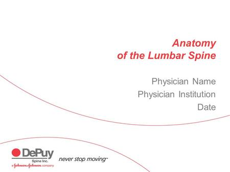 Anatomy of the Lumbar Spine Physician Name Physician Institution Date.
