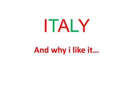ITALYITALY And why i like it…. Italy has 301, 338 km2 It has very interesting shape –it looks like boot.