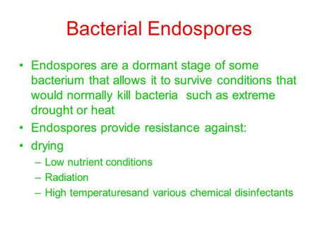 Bacterial Endospores Endospores are a dormant stage of some bacterium that allows it to survive conditions that would normally kill bacteria such as extreme.