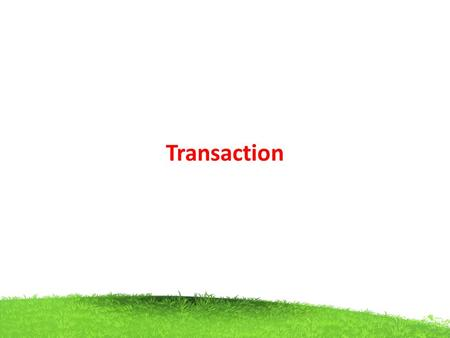 Transaction. A transaction is an event which occurs on the database. Generally a transaction reads a value from the database or writes a value to the.