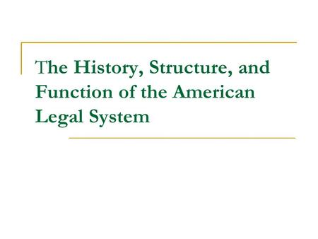 The History, Structure, and Function of the American Legal System