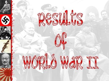 Results of World War II.