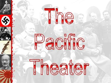 The Pacific Theater.