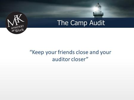 "The Camp Audit ""Keep your friends close and your auditor closer"""