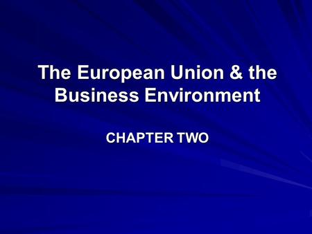 The European Union & the Business Environment CHAPTER TWO.