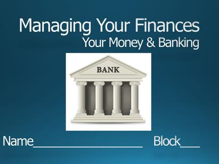 Do Now: Banking Basics By the end of this block you should have an understanding of personal banking services and how they can benefit you.