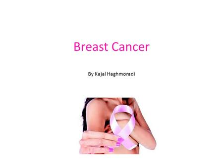 Breast Cancer By Kajal Haghmoradi.