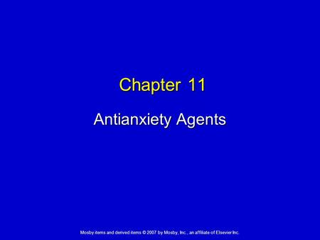 Mosby items and derived items © 2007 by Mosby, Inc., an affiliate of Elsevier Inc. Chapter 11 Antianxiety Agents.