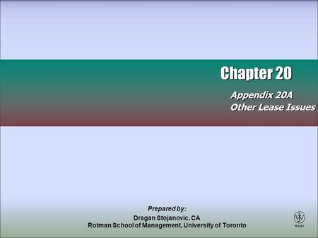 Chapter 20 Appendix 20A Chapter 20 Appendix 20A Other Lease Issues Prepared by: Dragan Stojanovic, CA Rotman School of Management, University of Toronto.