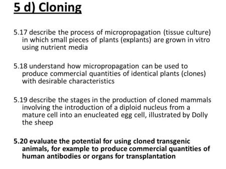 5 d) Cloning 5.17 describe the process of micropropagation (tissue culture) in which small pieces of plants (explants) are grown in vitro using nutrient.