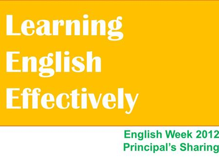 English Week 2012 Principal's Sharing Learning English Effectively.