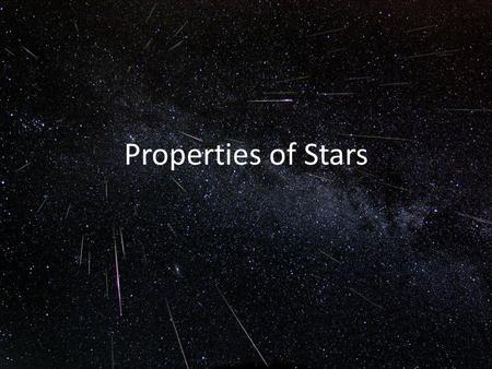 Properties of Stars. Distance Luminosity (intrinsic brightness) Temperature (at the surface) Radius Mass.