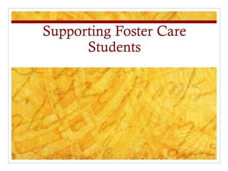 Supporting Foster Care Students. Improving Outcomes for Foster care Students Nationally, less than half of youth in foster care complete a regular high.