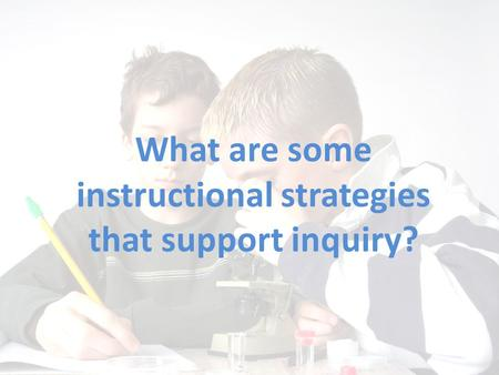 What are some instructional strategies that support inquiry?