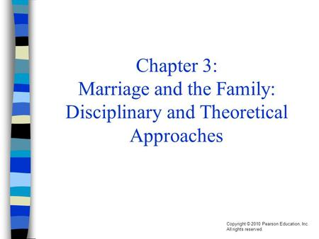 Copyright © 2010 Pearson Education, Inc. All rights reserved. Chapter 3: Marriage and the Family: Disciplinary and Theoretical Approaches.