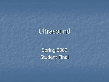 Ultrasound Spring 2009 Student Final. Ultrasound AKA: 1)Diagnostic Medical Sonography 2)Sonography3) 4) Vascular Sonography 5)Echocardiography.