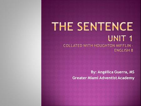 THE SENTENCE Unit 1 COLLATED WITH HOUGHTON MIFFLIN – ENGLISH 8