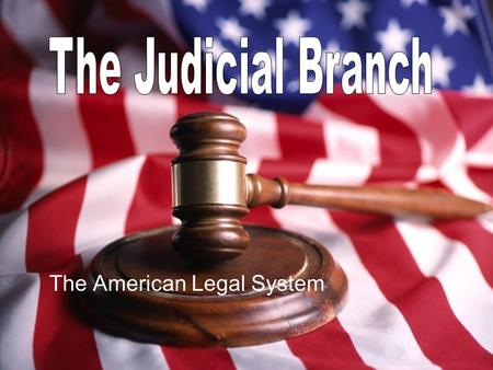 The American Legal System. Relevant Standards of Learning CE.10 The student will demonstrate knowledge of the judicial systems established by the Constitution.