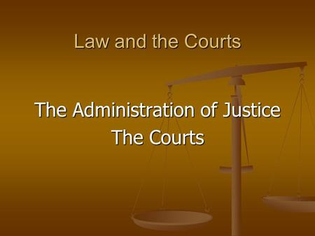 Law and the Courts The Administration of Justice The Courts.