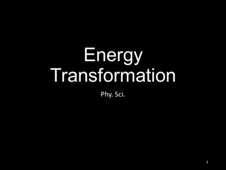 Energy Transformation Phy. Sci. 1. Law of Conservation of Matter The Law of Conservation of Matter states that matter can change in form as a result of.