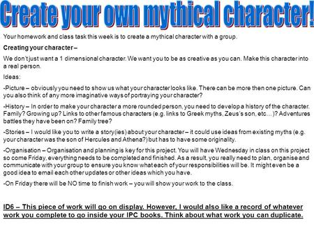 Your homework and class task this week is to create a mythical character with a group. Creating your character – We don't just want a 1 dimensional character.