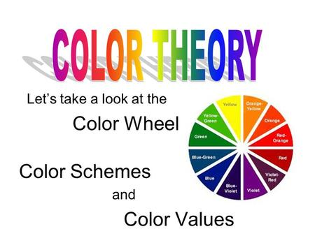 Let's take a look at the Color Wheel Color Schemes and Color Values.