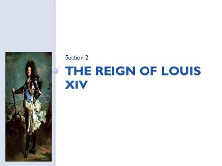 THE REIGN OF LOUIS XIV Section 2. The Reign of Louis XIV Religious Wars and Power Struggles 1562-1598 Huguenots and Catholics fought 8 religious wars,