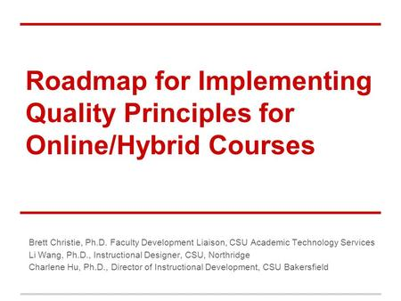 Roadmap for Implementing Quality Principles for Online/Hybrid Courses Brett Christie, Ph.D. Faculty Development Liaison, CSU Academic Technology Services.