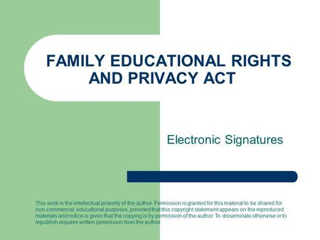 FAMILY EDUCATIONAL RIGHTS AND PRIVACY ACT Electronic Signatures This work is the intellectual property of the author. Permission is granted for this material.