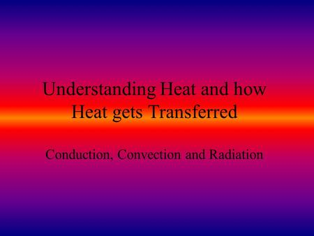 Heat & Heat Transfer Heat: Heat is energy! Heat is the energy transferred (passed) from a hotter object to a cooler object. Heat Transfer: The transfer.