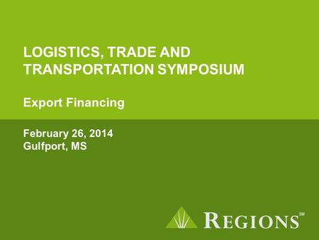 LOGISTICS, TRADE AND TRANSPORTATION SYMPOSIUM Export Financing February 26, 2014 Gulfport, MS.