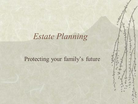 Estate Planning Protecting your family's future. Definitions  Your estate consists of what you own at your death  Your estate plan is a blueprint of.