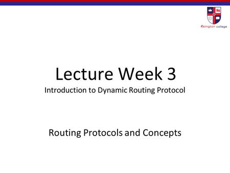 Lecture Week 3 Introduction to Dynamic Routing Protocol Routing Protocols and Concepts.