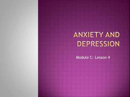 Module C: Lesson 4.  Anxiety disorders affect 12% of the population.  Many do not seek treatment because:  Consider the symptoms mild or normal. 