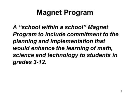 "1 Magnet Program A ""school within a school"" Magnet Program to include commitment to the planning and implementation that would enhance the learning of."
