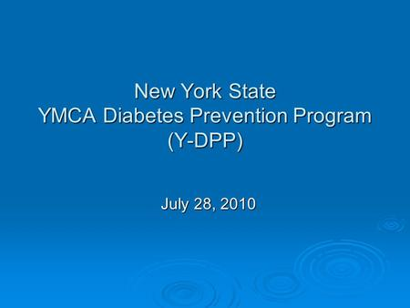 New York State YMCA Diabetes Prevention Program (Y-DPP) July 28, 2010.