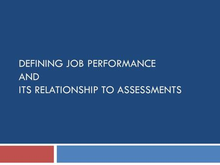 DEFINING JOB PERFORMANCE AND ITS RELATIONSHIP TO ASSESSMENTS.