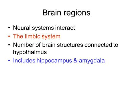 Brain regions Neural systems interact The limbic system
