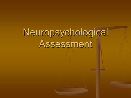 Neuropsychological Assessment. 1) Mental Activity-Attention and speed of information processing Filtering, focusing, shifting tracking Filtering, focusing,