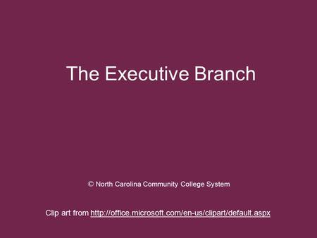 The Executive Branch © North Carolina Community College System