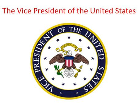 The Vice President of the United States. Our Vice President: Joe Biden 47th Vice President of the United States A Democrat Former Delaware State Senator.