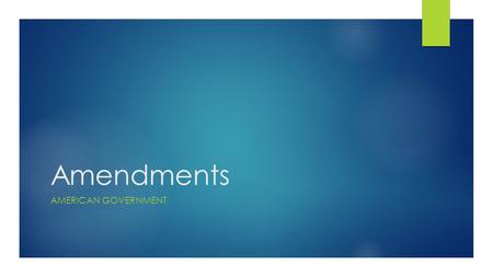 Amendments AMERICAN GOVERNMENT. Amendments  An amendment is a change to the Constitution  We previously outlined the first 10 amendments known as the.