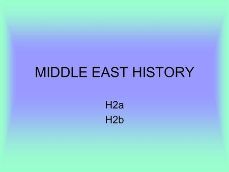 MIDDLE EAST HISTORY H2a H2b.