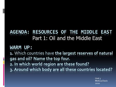 Agenda: Resources of the Middle East Part 1: Oil and the Middle East
