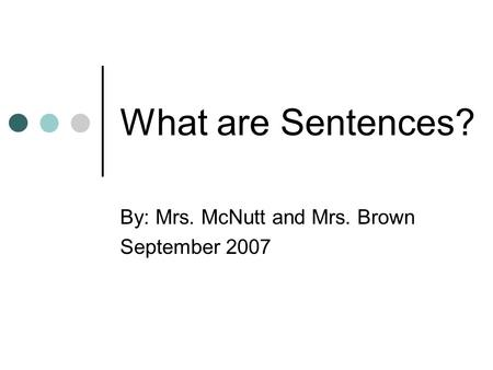 By: Mrs. McNutt and Mrs. Brown September 2007