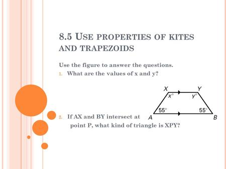 8.5 Use properties of kites and trapezoids